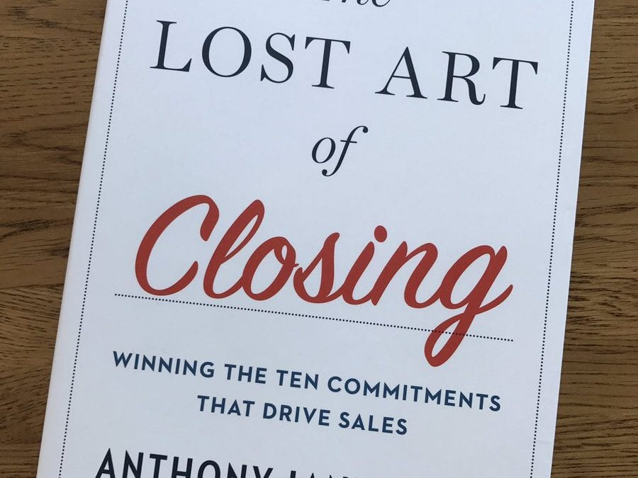 Commitment to Excellence – A Review of The Lost Art of Closing by Anthony Iannarino @iannarino