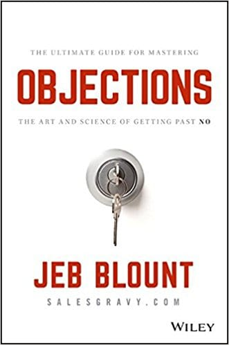 Book Review of Objections: The Ultimate Guide for Mastering The Art & Science of Getting Past No by Jeb Blount @SalesGravy