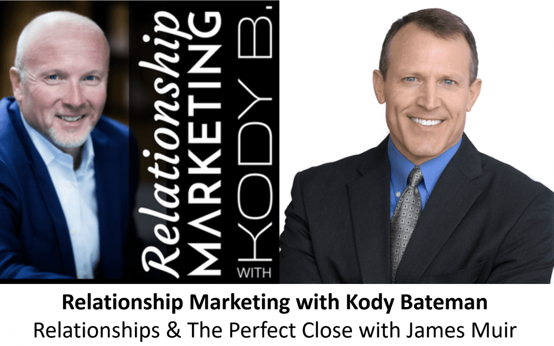 How Do Relationships Factor Into The Perfect Close? with @KodyBateman