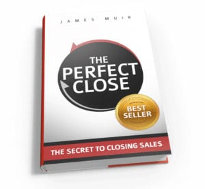 The Perfect Close - The Secret to Closing Sales by James Muir