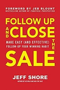 Follow-Up And Close The Sale by Jeff Shore